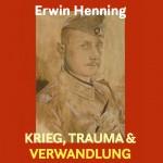 Erwin Henning - Krieg, Trauma und Verwandlung